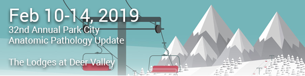 32nd Annual Park City Anatomical Pathology Update: February 10-14, 2019