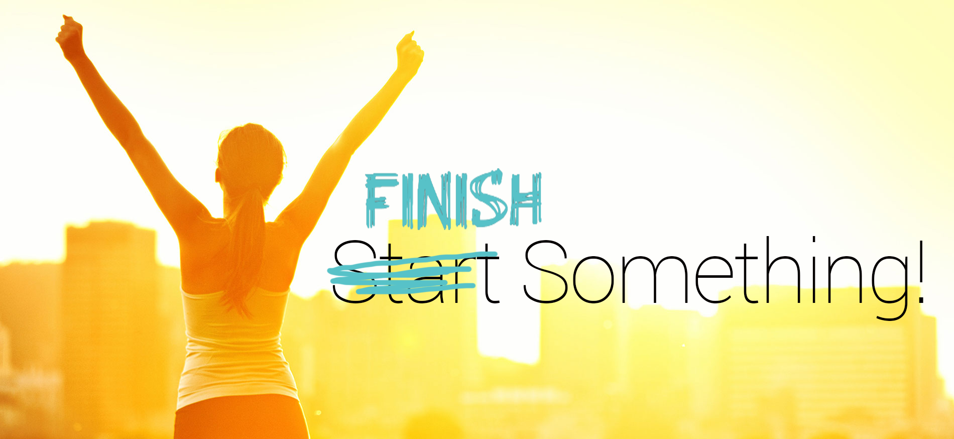 Finish Something!